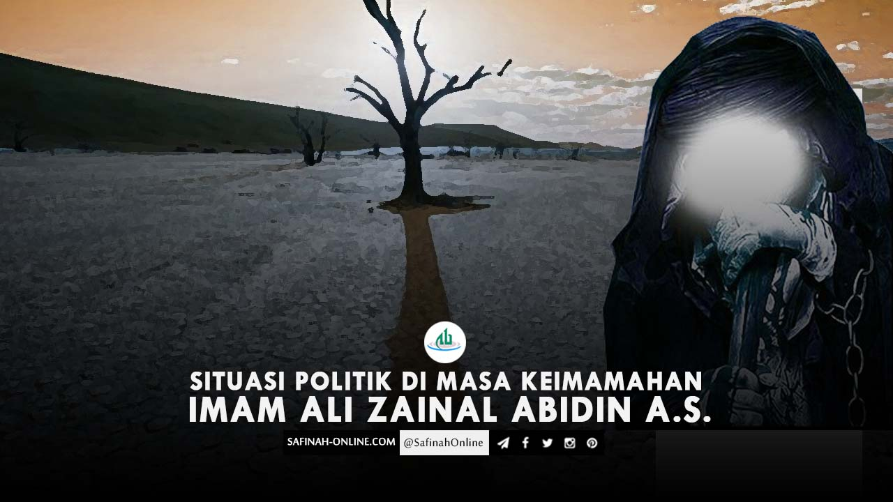 Situasi Politik di Masa Keimamahan Imam Ali Zainal Abidin a.s.