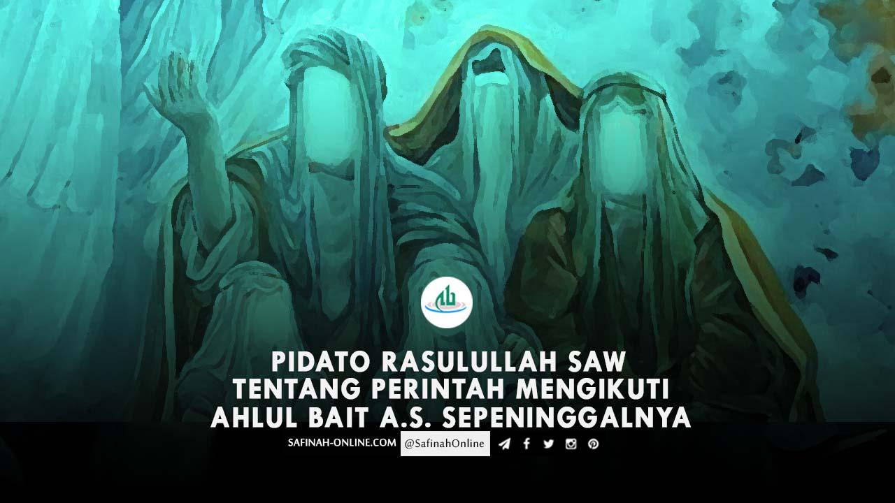 Pidato Rasulullah Saw tentang Perintah Mengikuti Ahlul Bait a.s. Sepeninggalnya